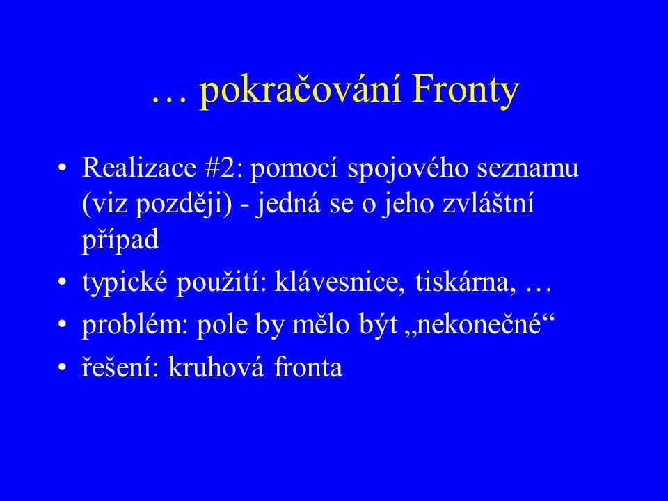 … pokračování Fronty Realizace #2: pomocí spojového seznamu (viz později) - jedná se o jeho zvláštní případ.