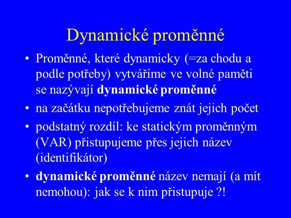 Dynamické proměnné Proměnné, které dynamicky (=za chodu a podle potřeby) vytváříme ve volné paměti se nazývají dynamické proměnné.