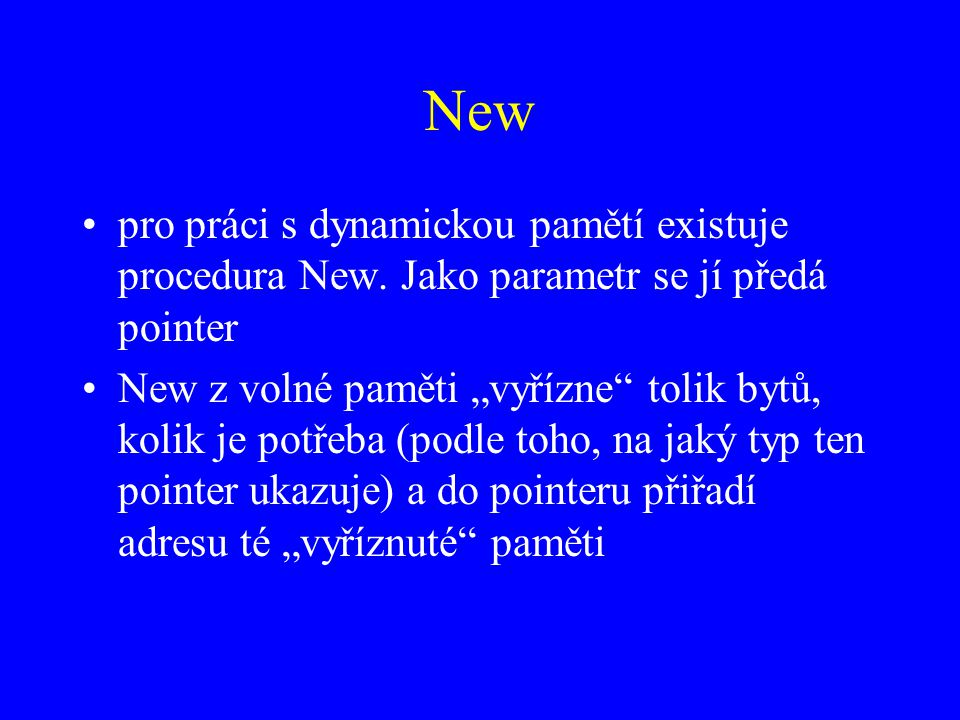 New pro práci s dynamickou pamětí existuje procedura New. Jako parametr se jí předá pointer.