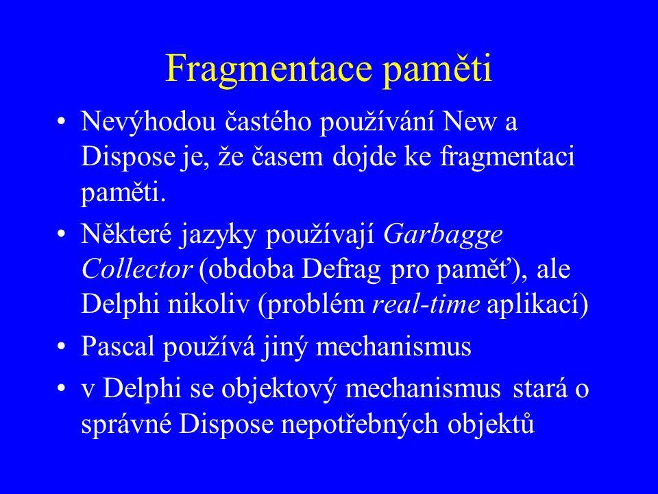 Fragmentace paměti Nevýhodou častého používání New a Dispose je, že časem dojde ke fragmentaci paměti.
