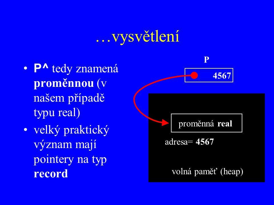 …vysvětlení P^ tedy znamená proměnnou (v našem případě typu real)