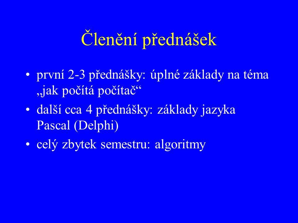 """Členění přednášek první 2-3 přednášky: úplné základy na téma """"jak počítá počítač další cca 4 přednášky: základy jazyka Pascal (Delphi)"""