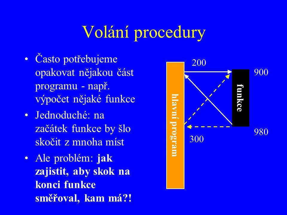 Volání procedury Často potřebujeme opakovat nějakou část programu - např. výpočet nějaké funkce.