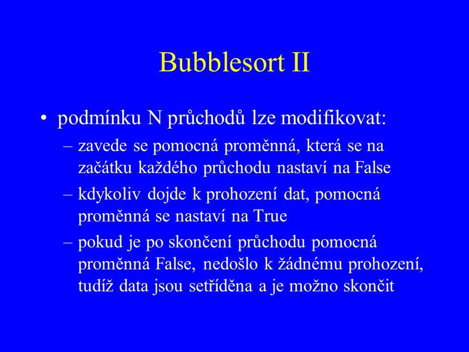 Bubblesort II podmínku N průchodů lze modifikovat: