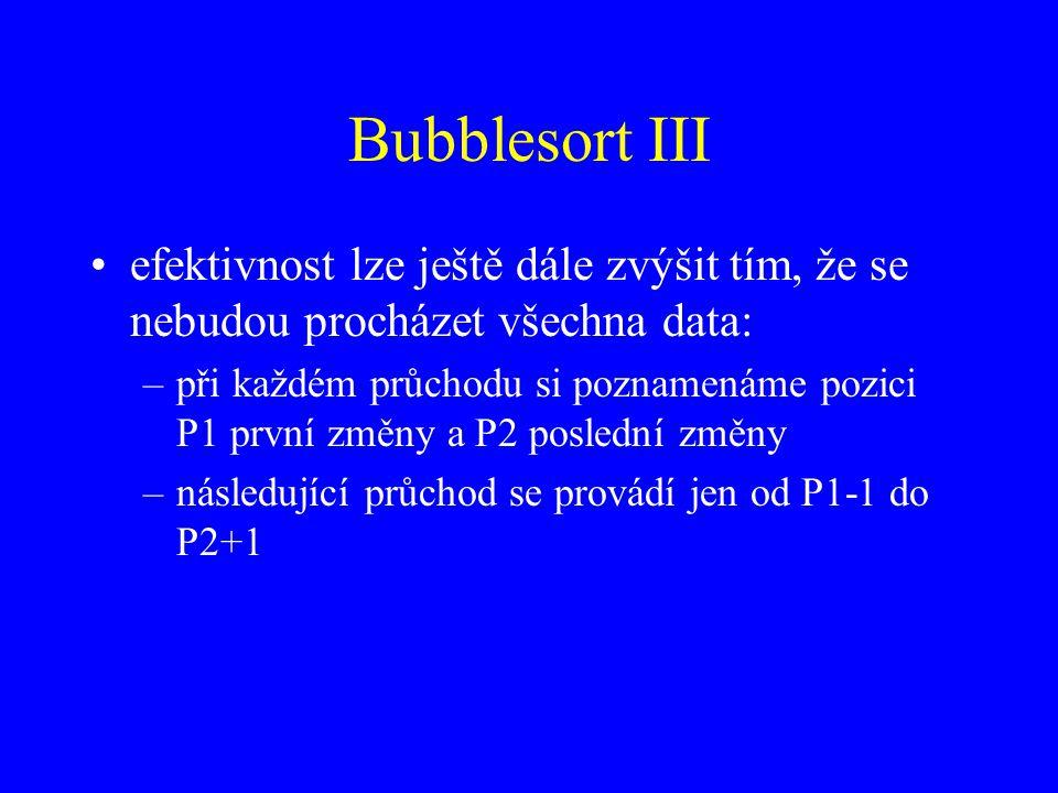 Bubblesort III efektivnost lze ještě dále zvýšit tím, že se nebudou procházet všechna data: