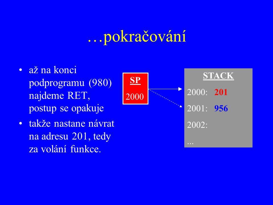 …pokračování až na konci podprogramu (980) najdeme RET, postup se opakuje. takže nastane návrat na adresu 201, tedy za volání funkce.