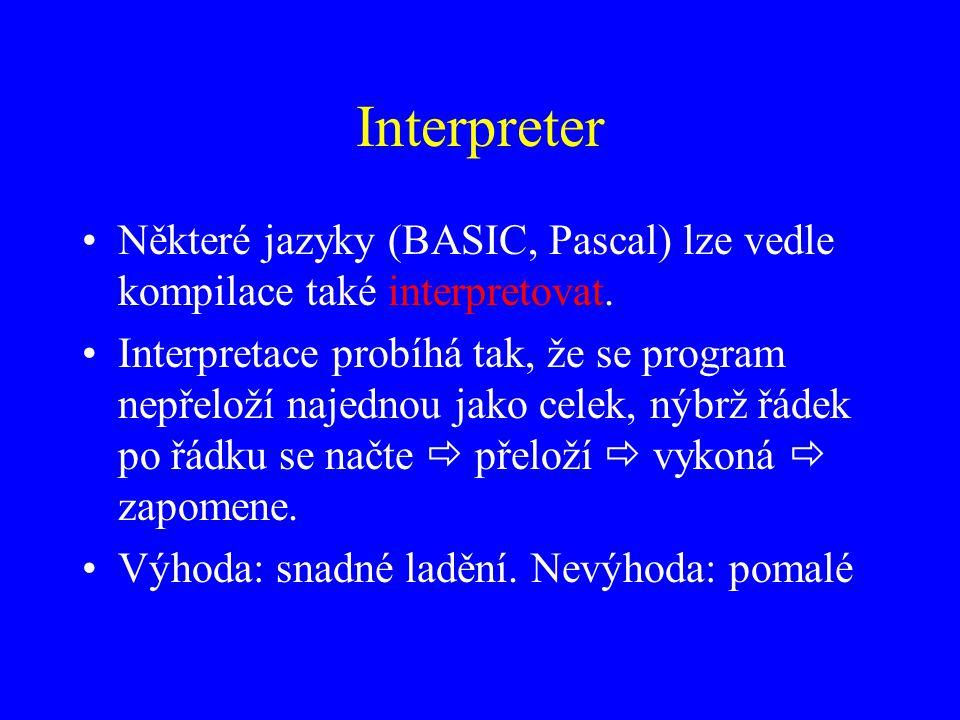 Interpreter Některé jazyky (BASIC, Pascal) lze vedle kompilace také interpretovat.
