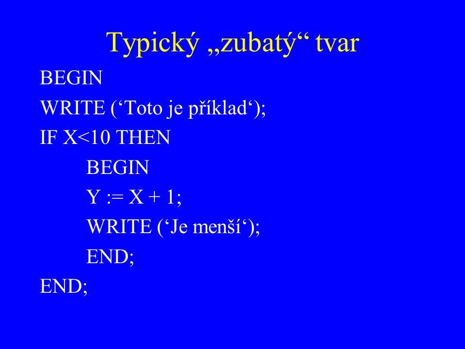 """Typický """"zubatý tvar BEGIN WRITE ('Toto je příklad'); IF X<10 THEN"""