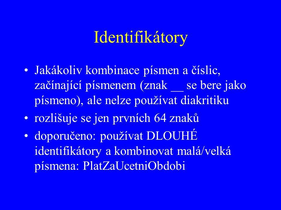 Identifikátory Jakákoliv kombinace písmen a číslic, začínající písmenem (znak __ se bere jako písmeno), ale nelze používat diakritiku.