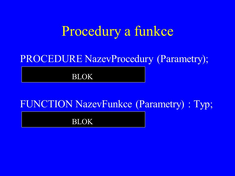 Procedury a funkce PROCEDURE NazevProcedury (Parametry);