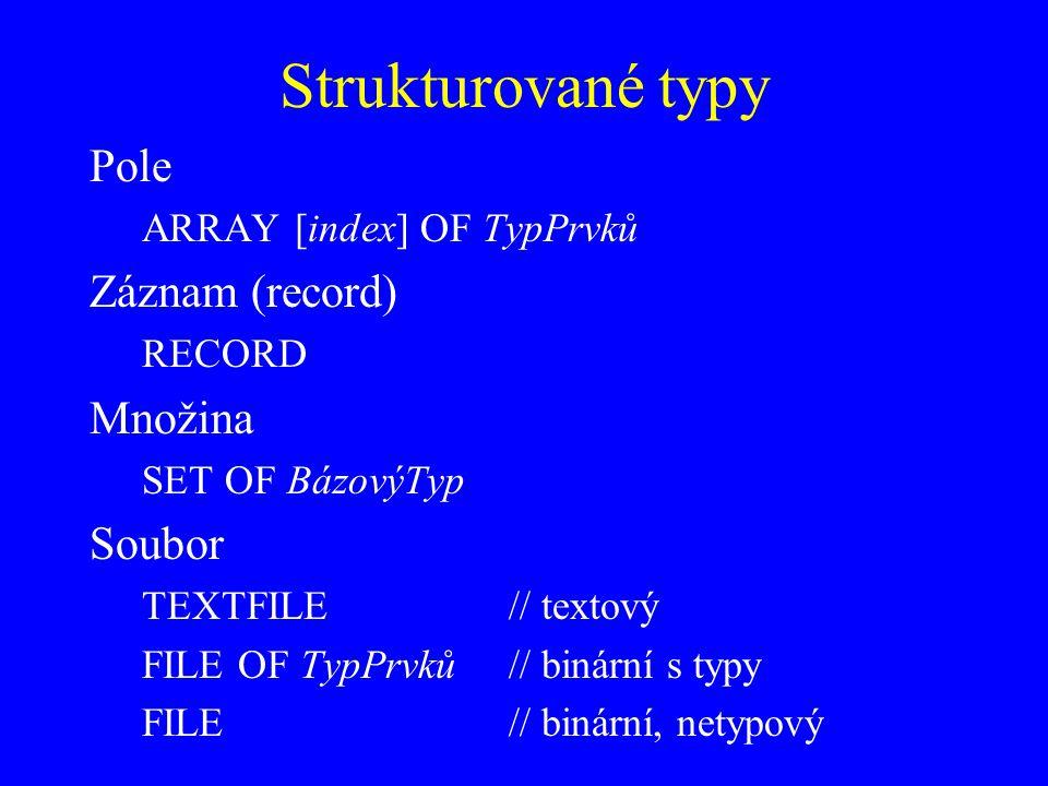 Strukturované typy Pole Záznam (record) Množina Soubor