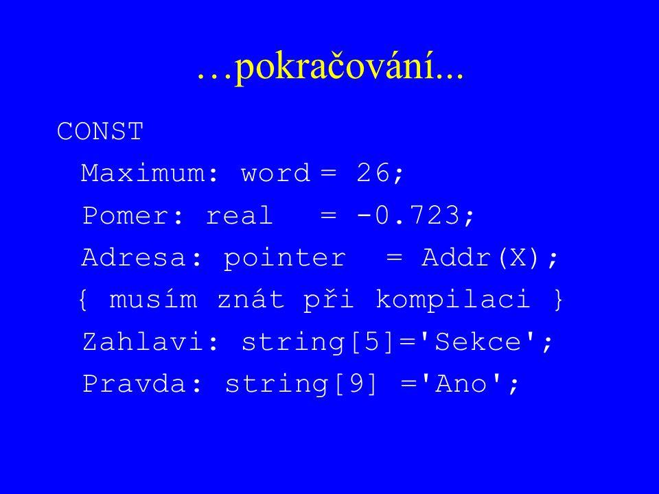 …pokračování... CONST Maximum: word = 26; Pomer: real = -0.723;