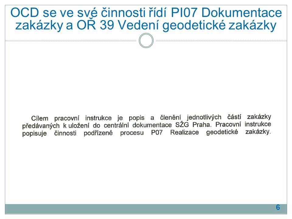 OCD se ve své činnosti řídí PI07 Dokumentace zakázky a OŘ 39 Vedení geodetické zakázky