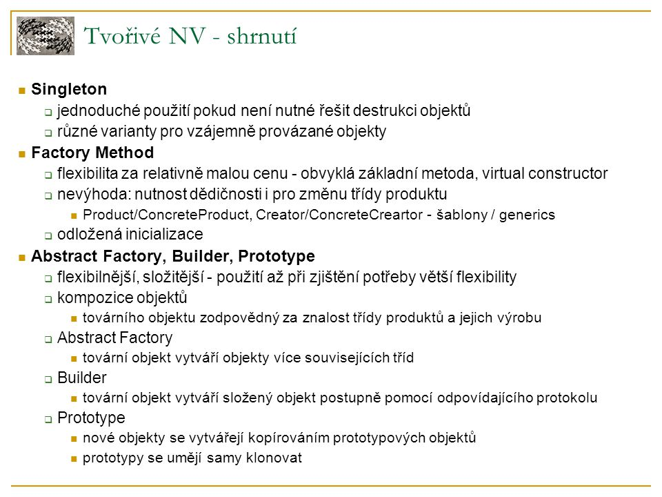 Tvořivé NV - shrnutí Singleton Factory Method