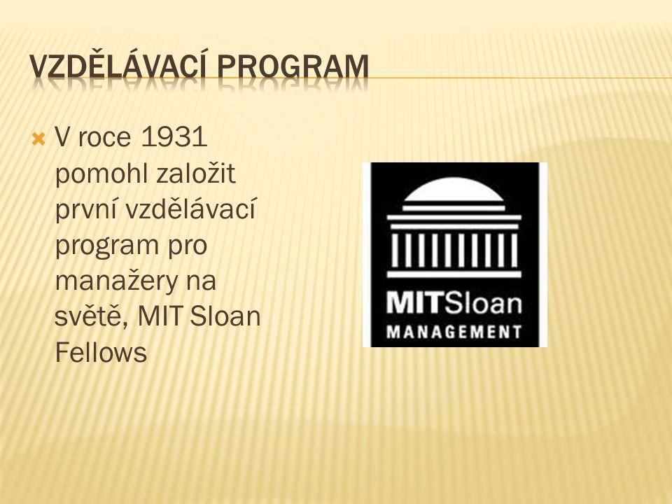 Vzdělávací program V roce 1931 pomohl založit první vzdělávací program pro manažery na světě, MIT Sloan Fellows.