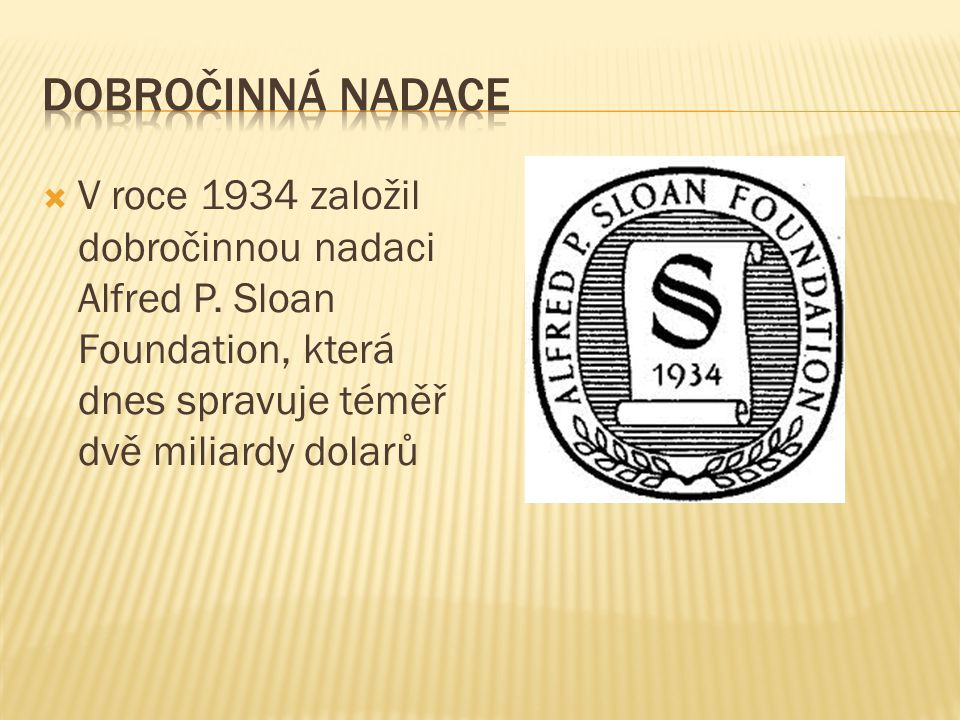 Dobročinná nadace V roce 1934 založil dobročinnou nadaci Alfred P.