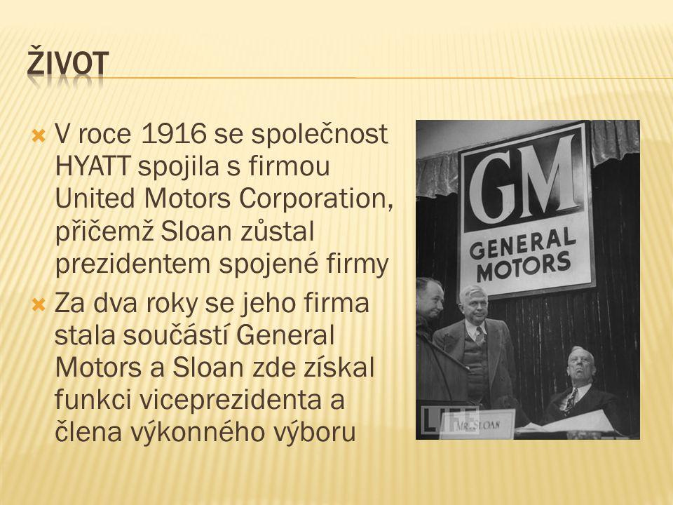 život V roce 1916 se společnost HYATT spojila s firmou United Motors Corporation, přičemž Sloan zůstal prezidentem spojené firmy.