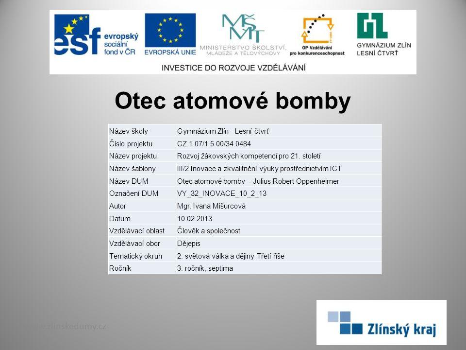 Otec atomové bomby www.zlinskedumy.cz Název školy