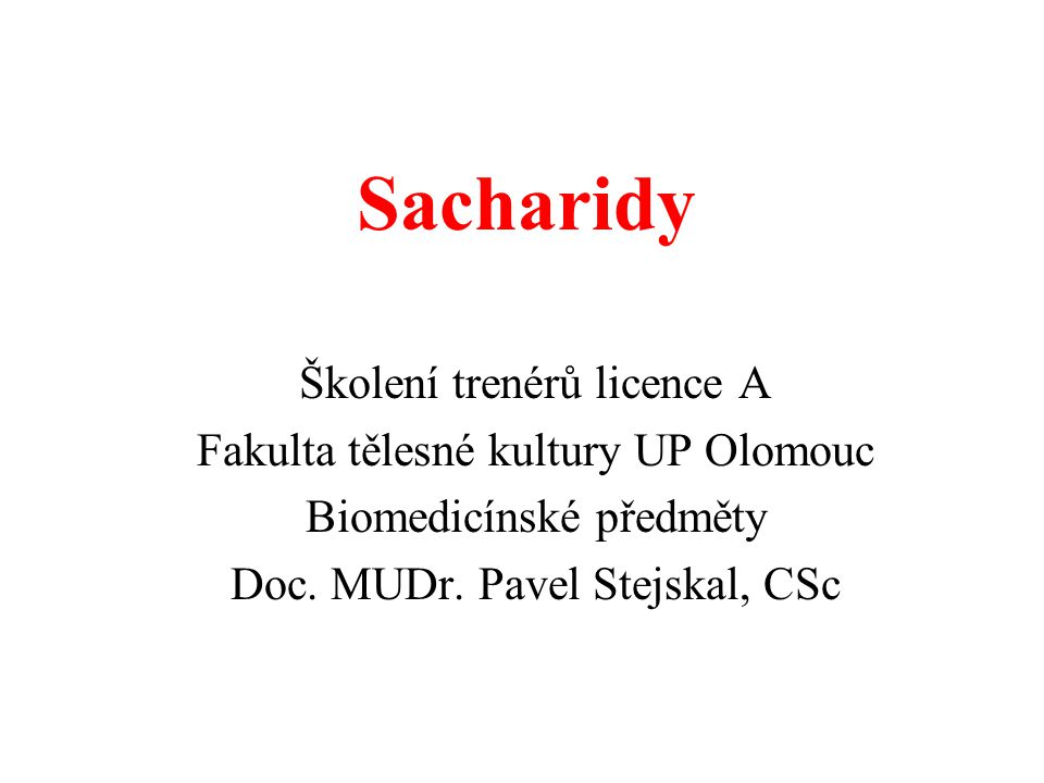 Sacharidy Školení trenérů licence A Fakulta tělesné kultury UP Olomouc