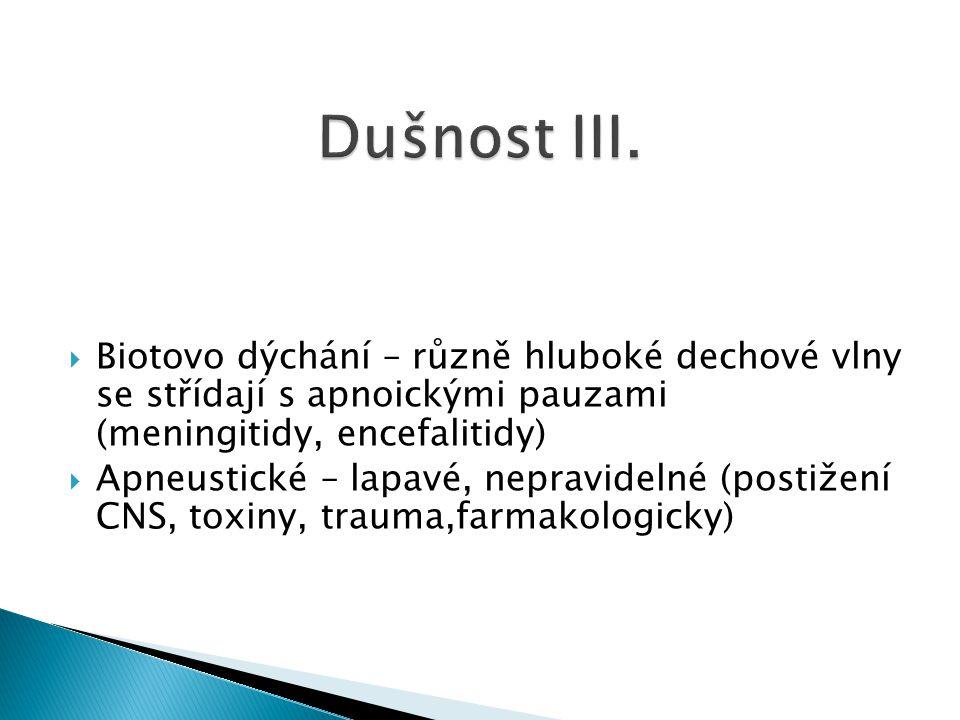 Dušnost III. Biotovo dýchání – různě hluboké dechové vlny se střídají s apnoickými pauzami (meningitidy, encefalitidy)