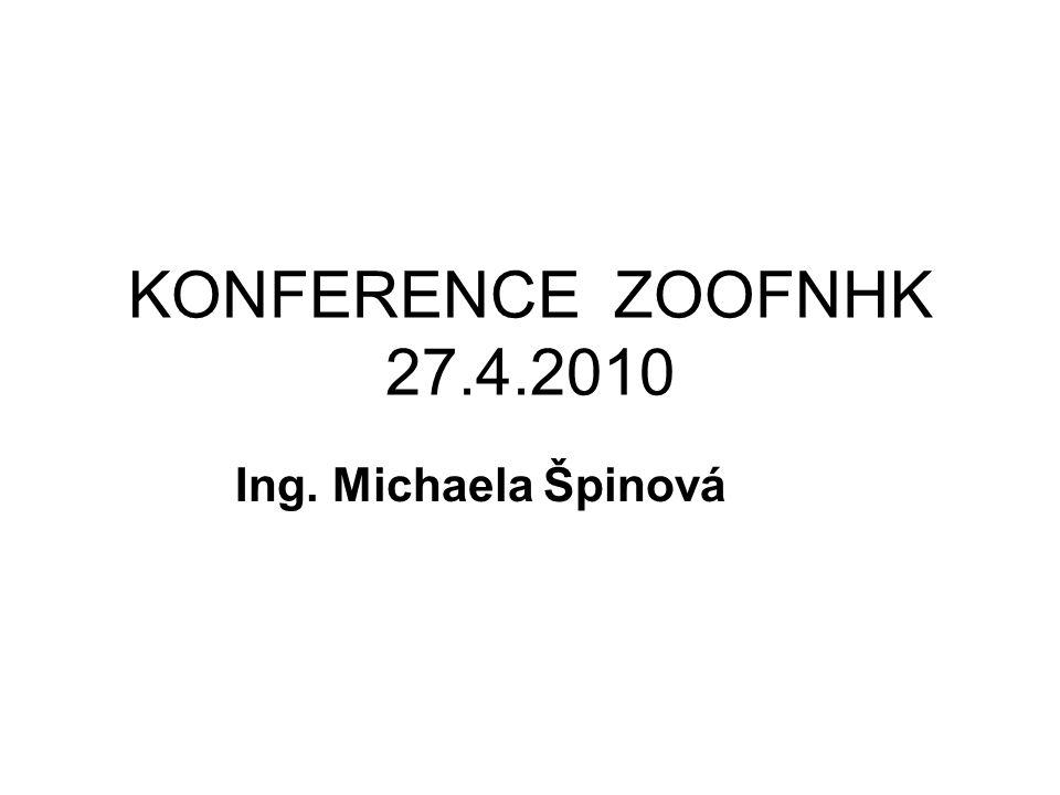KONFERENCE ZOOFNHK 27.4.2010 Ing. Michaela Špinová