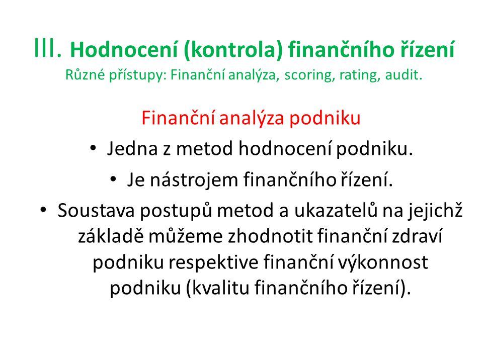 III. Hodnocení (kontrola) finančního řízení Různé přístupy: Finanční analýza, scoring, rating, audit.