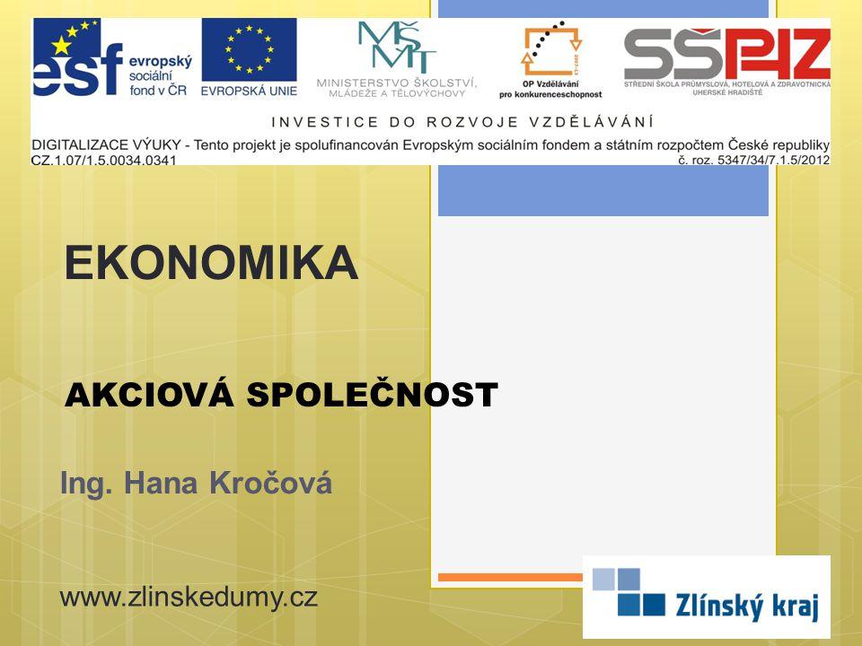 EKONOMIKA AKCIOVÁ SPOLEČNOST Ing. Hana Kročová www.zlinskedumy.cz