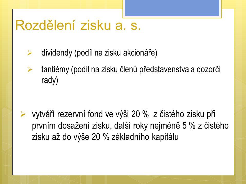 Rozdělení zisku a. s. dividendy (podíl na zisku akcionáře) tantiémy (podíl na zisku členů představenstva a dozorčí rady)