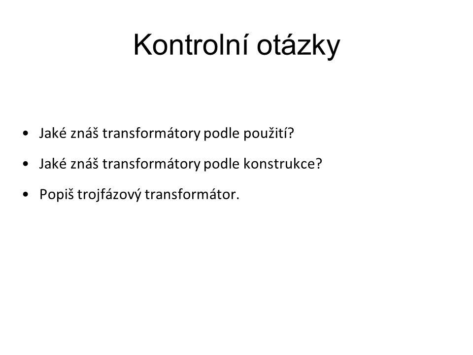 Kontrolní otázky Jaké znáš transformátory podle použití