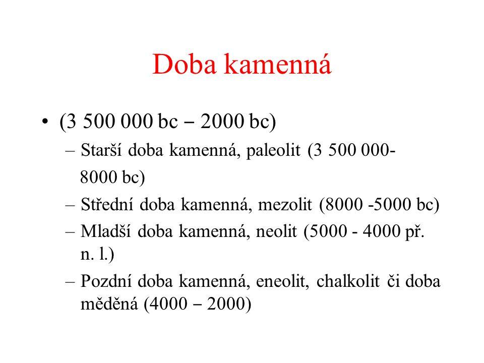 Doba kamenná (3 500 000 bc ‒ 2000 bc) Starší doba kamenná, paleolit (3 500 000- 8000 bc) Střední doba kamenná, mezolit (8000 -5000 bc)