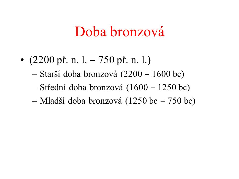 Doba bronzová (2200 př. n. l. ‒ 750 př. n. l.)