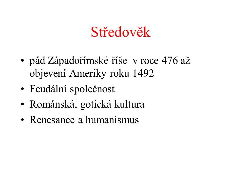 Středověk pád Západořímské říše v roce 476 až objevení Ameriky roku 1492. Feudální společnost. Románská, gotická kultura.