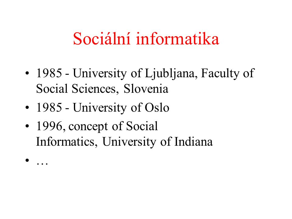Sociální informatika University of Ljubljana, Faculty of Social Sciences, Slovenia University of Oslo.