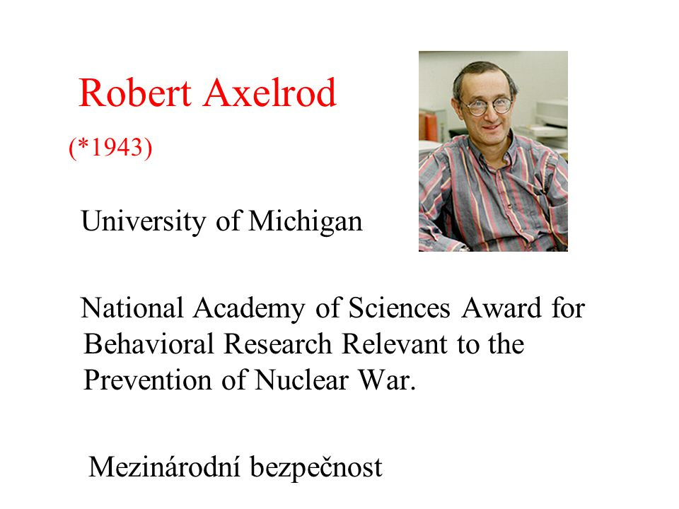 Robert Axelrod (*1943) University of Michigan