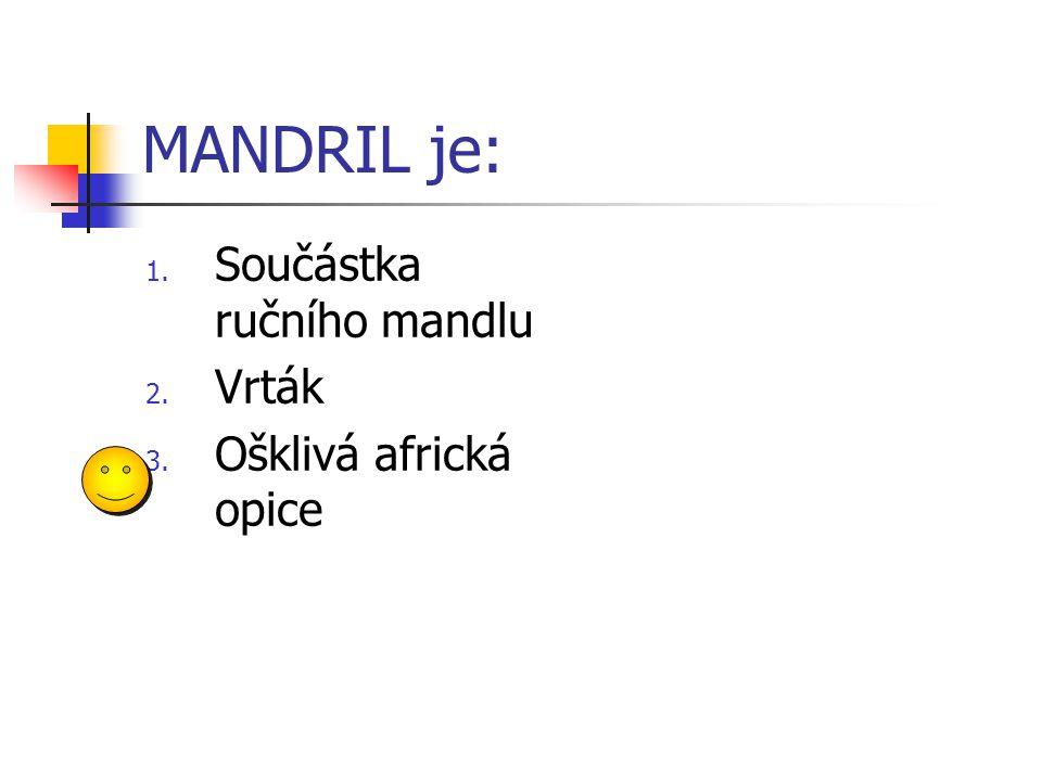 MANDRIL je: Součástka ručního mandlu Vrták Ošklivá africká opice 9 1 2