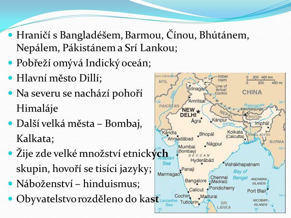 Hraničí s Bangladéšem, Barmou, Čínou, Bhútánem, Nepálem, Pákistánem a Srí Lankou;