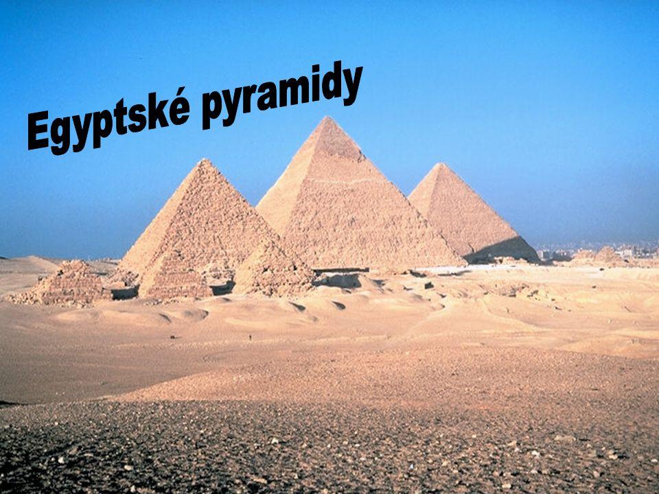 Egyptské pyramidy Egyptské pyramidy