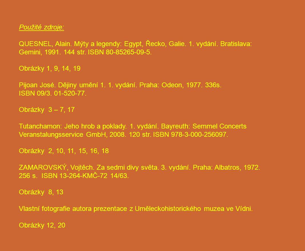 Použité zdroje: QUESNEL, Alain. Mýty a legendy: Egypt, Řecko, Galie. 1. vydání. Bratislava: Gemini, 1991. 144 str. ISBN 80-85265-09-5.