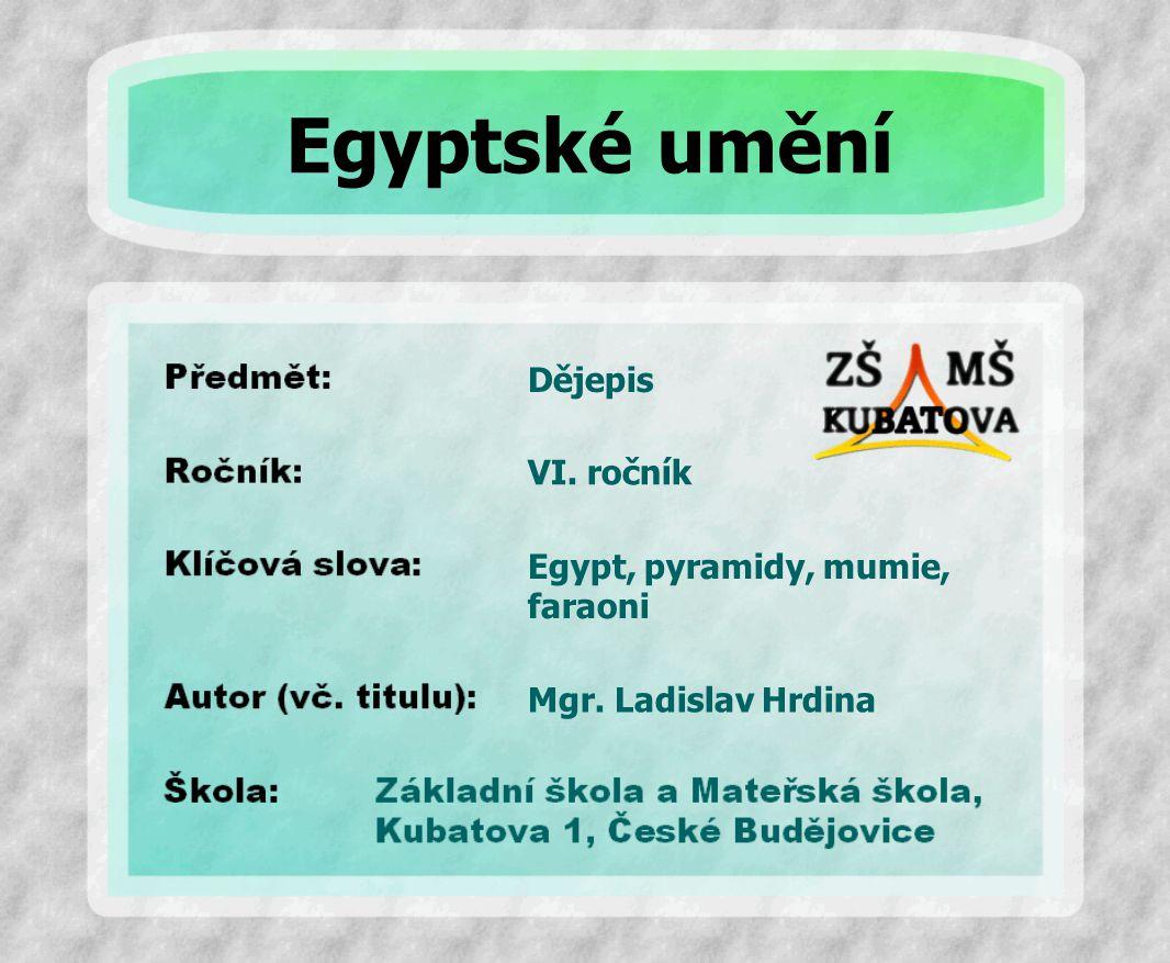 Egyptské umění Dějepis VI. ročník Egypt, pyramidy, mumie, faraoni