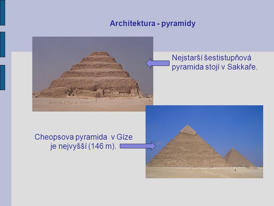Cheopsova pyramida v Gíze je nejvyšší (146 m).