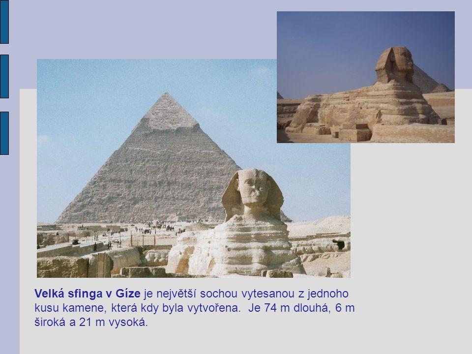 Velká sfinga v Gíze je největší sochou vytesanou z jednoho kusu kamene, která kdy byla vytvořena.