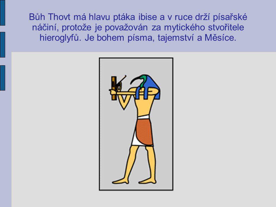 Bůh Thovt má hlavu ptáka ibise a v ruce drží písařské náčiní, protože je považován za mytického stvořitele hieroglyfů.