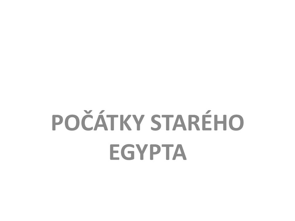 POČÁTKY STARÉHO EGYPTA