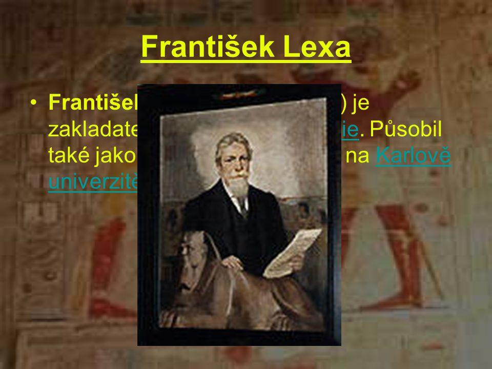 František Lexa František Lexa (*1876 - 1960) je zakladatelem české egyptologie.