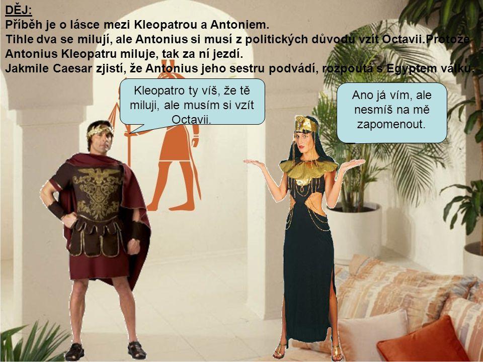 Příběh je o lásce mezi Kleopatrou a Antoniem.