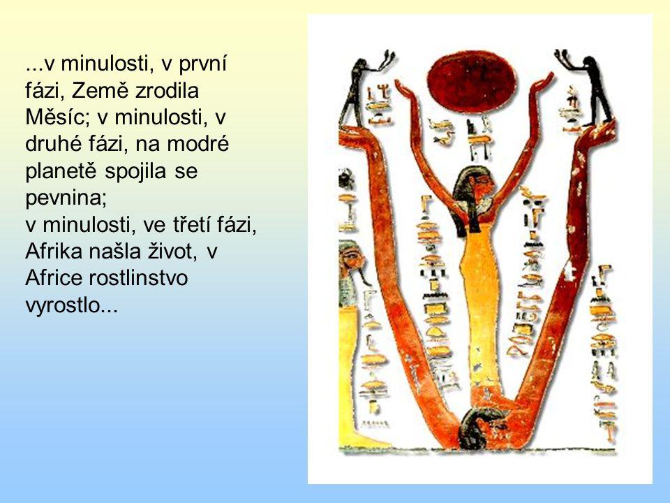 ...v minulosti, v první fázi, Země zrodila Měsíc; v minulosti, v druhé fázi, na modré planetě spojila se pevnina; v minulosti, ve třetí fázi, Afrika našla život, v Africe rostlinstvo vyrostlo...
