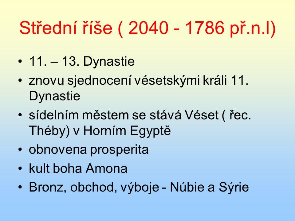 Střední říše ( 2040 - 1786 př.n.l) 11. – 13. Dynastie