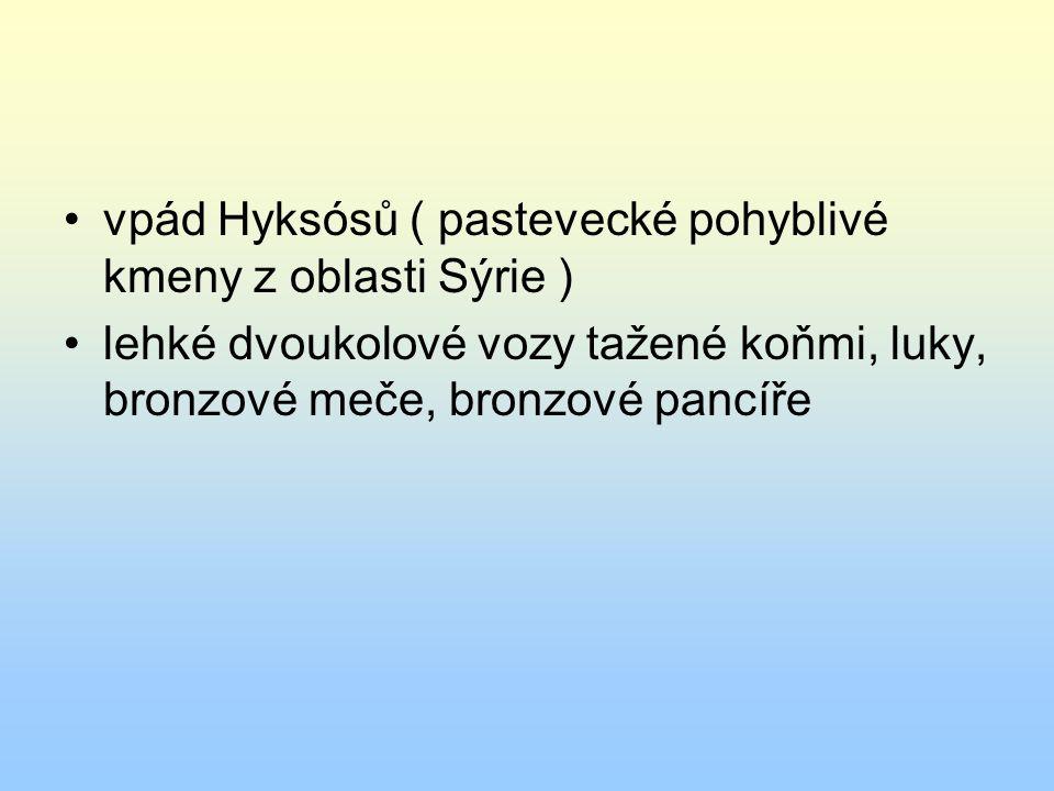 vpád Hyksósů ( pastevecké pohyblivé kmeny z oblasti Sýrie )