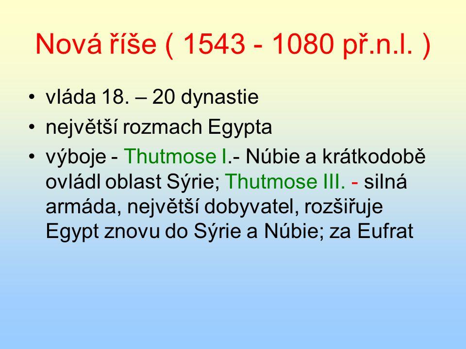 Nová říše ( 1543 - 1080 př.n.l. ) vláda 18. – 20 dynastie