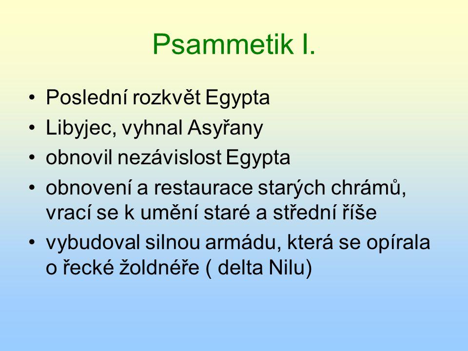 Psammetik I. Poslední rozkvět Egypta Libyjec, vyhnal Asyřany